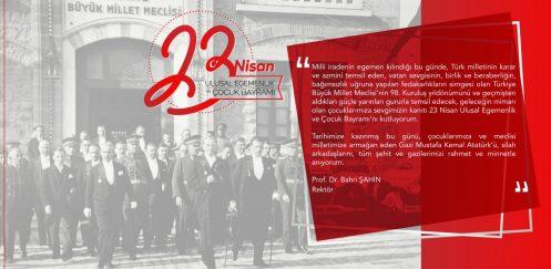 Rektörümüzün 23 Nisan Ulusal Egemenlik ve Çocuk Bayramı Mesajı